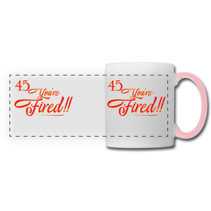 45 You're fired Panoramic Mug - white/pink