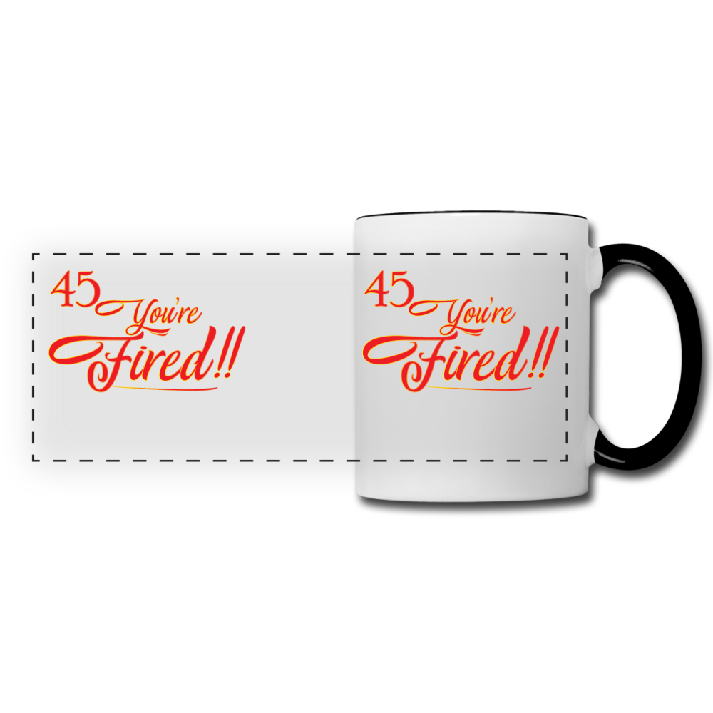 45 You're fired Panoramic Mug - white/black