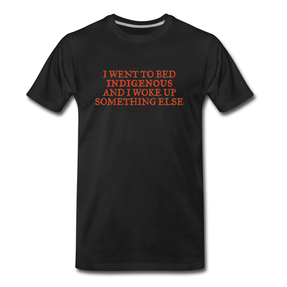 I went to bed indigenous and woke up something else Men's Premium T-Shirt - black