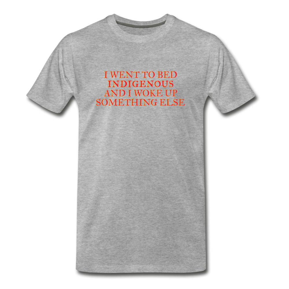 I went to bed indigenous and woke up something else Men's Premium T-Shirt - heather gray