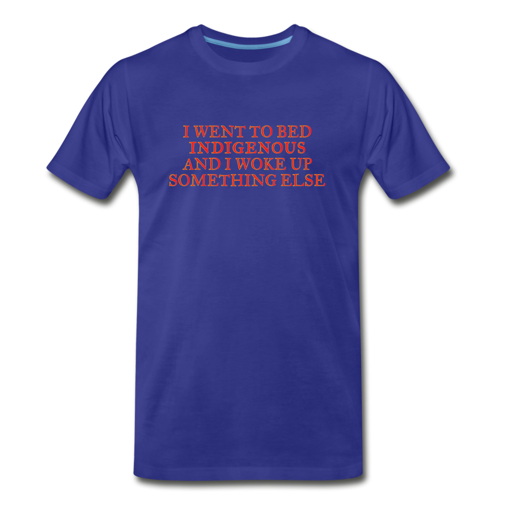 I went to bed indigenous and woke up something else Men's Premium T-Shirt - royal blue
