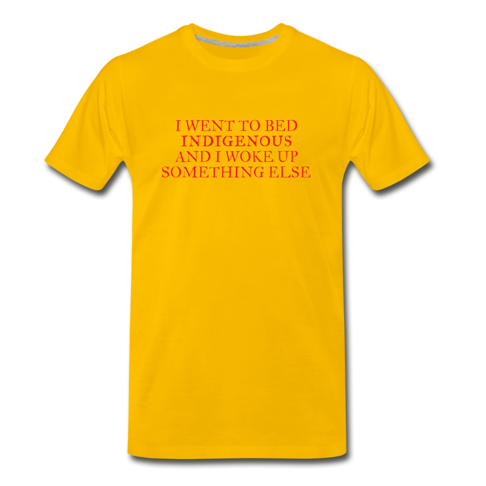 I went to bed indigenous and woke up something else Men's Premium T-Shirt - sun yellow