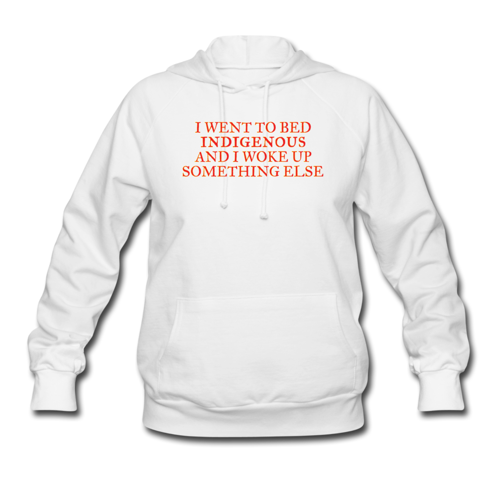I Went to bed Indigenous and woke up something else Women's Hoodie - white