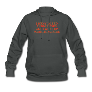 I Went to bed Indigenous and woke up something else Women's Hoodie - asphalt