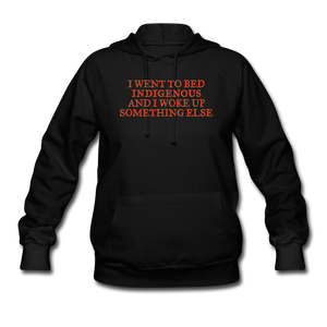 I Went to bed Indigenous and woke up something else Women's Hoodie - black