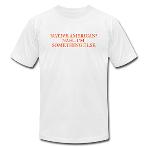 Native American - Nah I'm Something Else Unisex Jersey T-Shirt by Bella + Canvas - white