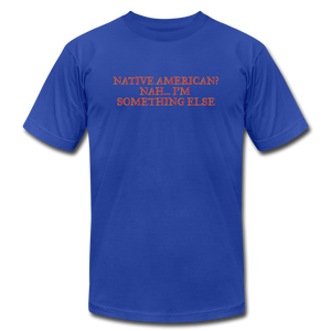 Native American - Nah I'm Something Else Unisex Jersey T-Shirt by Bella + Canvas - royal blue
