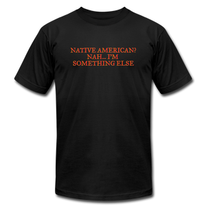 Native American - Nah I'm Something Else Unisex Jersey T-Shirt by Bella + Canvas - black