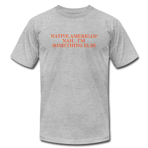 Native American - Nah I'm Something Else Unisex Jersey T-Shirt by Bella + Canvas - heather gray