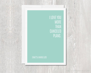 Greeting Card - I Love You More Than Canceled Plans