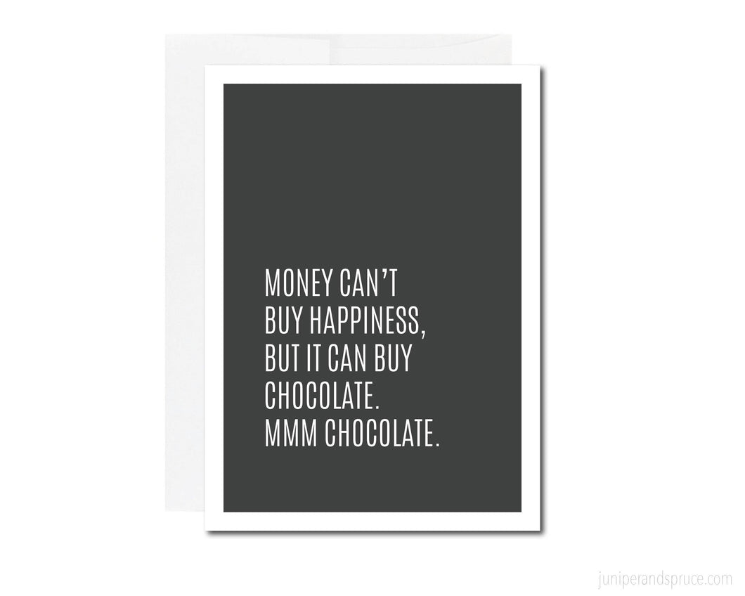 Greeting Card - Money Can't Buy Happiness, but It Can Buy Chocolate