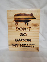 Load image into Gallery viewer, Wood Burned Don't Go Bacon My Heart 8.5x12 inches Wood Sign Handmade - Fully finished and ready to hang