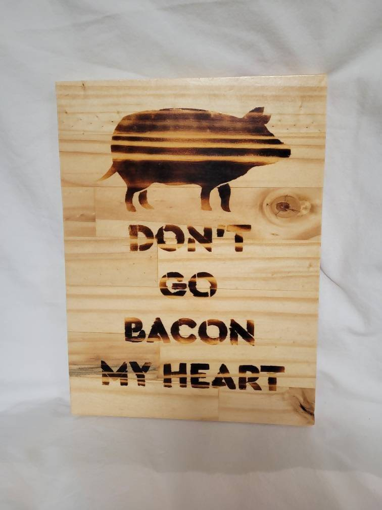 Wood Burned Don't Go Bacon My Heart 8.5x12 inches Wood Sign Handmade - Fully finished and ready to hang