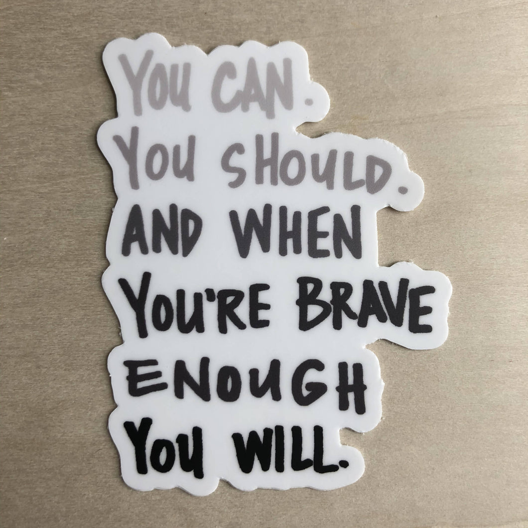 You can and when you're brave enough you will Sticker