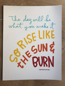 The day will be what you make it so rise like the sun and burn print