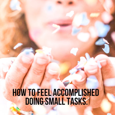 How to Feel Accomplished Doing Small Tasks
