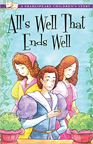 All's Well That Ends Well. A Shakespeare's Story