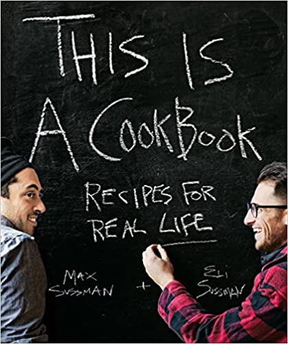 This is a Cookbook: Recipes For Real Life, de Max Sussman & Eli Sussman