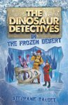 The Dinosaurs Detectives in the Frozen Desert, by Stephanie Baudet