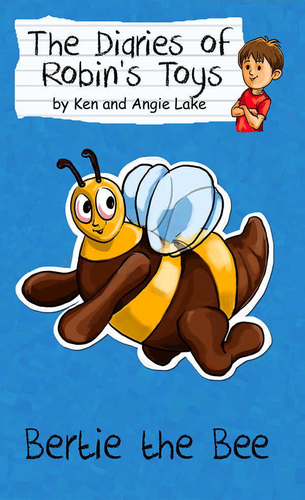 Bertie the Bee, by Ken and Angie Lake (The Diaries of Robin's Toys)