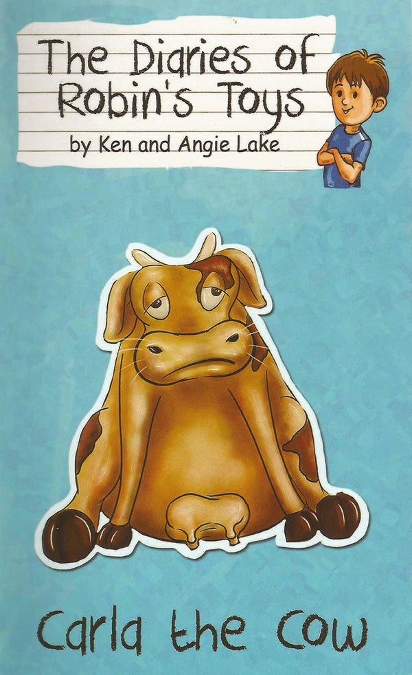 Carla the Cow, by Ken and Angie Lake (The Diaries of Robin's Toys)