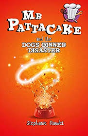 Mr Pattacake and the Dog's Dinner Disaster, by Stephanie Baudet