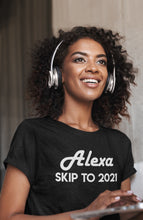 Load image into Gallery viewer, Alexa Skip To 2021 T-shirt