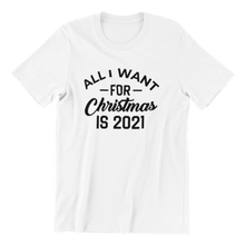 Load image into Gallery viewer, All I Want For Christmas Is 2021 T-shirt