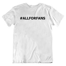 Load image into Gallery viewer, #AllForFans T-Shirt