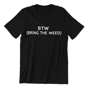 BTW Bring The Weed T-shirt