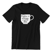 Load image into Gallery viewer, Coffee Is Always A Good Idea T-shirt