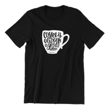 Load image into Gallery viewer, Coffee Is Always A Good Idea v2 T-shirt