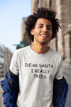 Load image into Gallery viewer, Dear Santa I Really Tried T-shirt