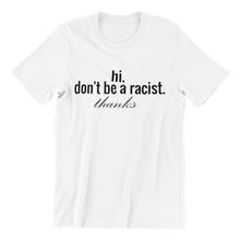 Load image into Gallery viewer, Don't Be a Racist T-shirt