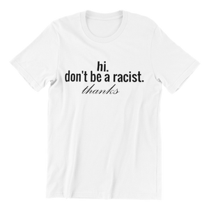 Don't Be a Racist T-shirt