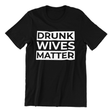 Load image into Gallery viewer, Drunk Wives Matter T-shirt