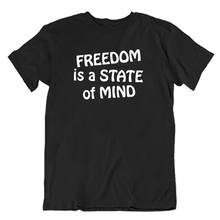 Load image into Gallery viewer, Freedom Is The State Of Mind T-Shirt