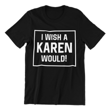 Load image into Gallery viewer, I Wish a Karen Would T-shirt
