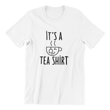 Load image into Gallery viewer, It's A Tea Shirt T-shirt