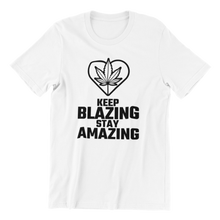 Load image into Gallery viewer, Keep Blazing Stay Amazing T-Shirt