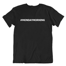 Load image into Gallery viewer, #MondayMorning T-Shirt