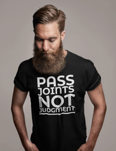 Load image into Gallery viewer, Pass Joints Not Judgments T-Shirt