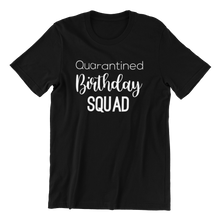 Load image into Gallery viewer, Quarantined Birthday Squad T-shirt
