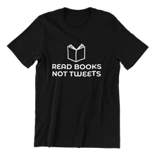 Load image into Gallery viewer, Read Books Not Tweets T-shirt