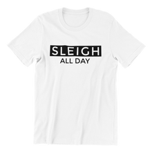 Load image into Gallery viewer, Sleigh All Day T-shirt