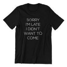 Load image into Gallery viewer, Sorry I'm Late T-shirt