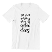 Load image into Gallery viewer, Start Working With Coffee T-shirt