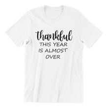 Load image into Gallery viewer, Thankful This Year Is Almost Over T-shirt