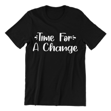Load image into Gallery viewer, Time For A Change Custom T-Shirt