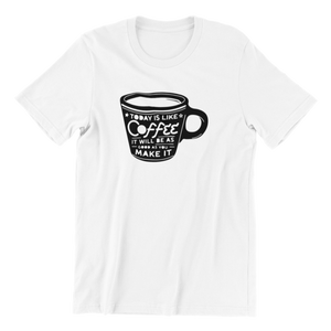 Today Is Like Coffee T-shirt